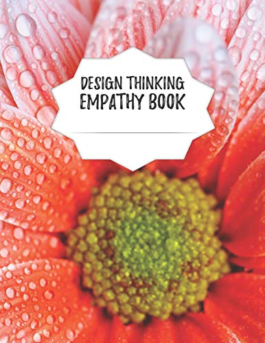 Design Thinking Empathy Book: Notebook for Interviews during the Design Thinking Process | for the iterative and agile Process | Innovation and New ... | Dimensions: 8,5