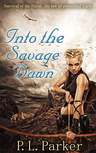 Into the Savage Dawn (Riley's Journey Book 2) by [P. L. Parker]