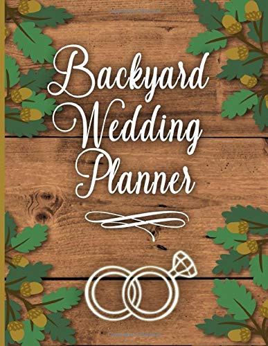 Backyard Wedding Planner: The Complete Boho Style Planning Organizer and Budget Worksheet For Brides To Be: Budget, Timeline, Checklists, Guest List, ... And More | Rustic Flora Engagement Gift