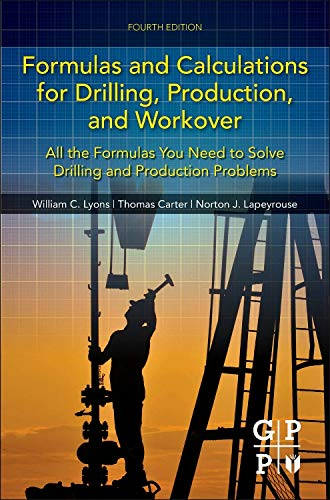Formulas and Calculations for Drilling, Production, and Workover: All the Formulas You Need to Solve