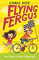 Flying Fergus 2: The Great Cycle Challenge: by Olympic champion Sir Chris Hoy, written with award-winning author Joanna Nadin