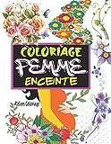 Coloriage Femme Enceinte: Livre de coloriage anti stress adulte avec 50 merveilleux motifs à colorier par la femme enceinte - Coloriage grossesse - ... adulte fleurs - Coloriage zen adulte