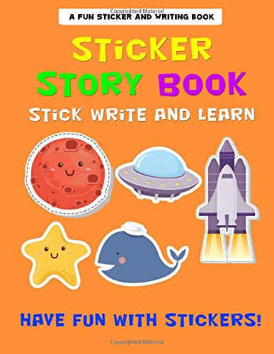 Sticker Story Book: Stick Write And Learn Workbook Blank Sticker Album Kids Level: PreK, Kindergarten, 1st, 2nd Grade (Sticker Story Book Blank Sticker Album Stick And Learn For Kids Series, Band 4)
