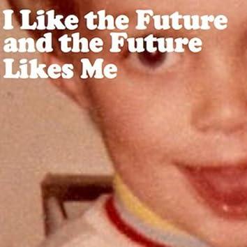 I Like the Future and the Future Likes Me