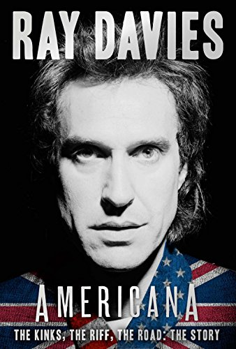 Compare Textbook Prices for Americana: The Kinks, the Riff, the Road: The Story Reprint Edition ISBN 9781454915522 by Davies, Ray