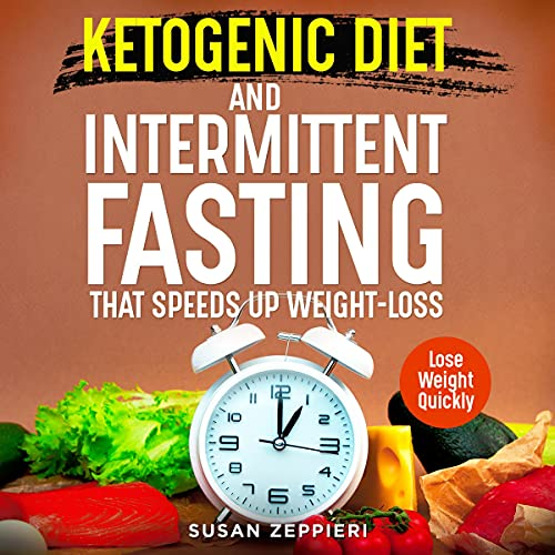 Ketogenic Diet and Intermittent Fasting That Speeds Up Weight-Loss Audiobook By Daniel Zeppieri, Susan Zeppieri cover art