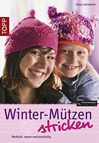 Winter-Mützen stricken: Modisch warm und kuschelig (TOPP Handarbeiten)
