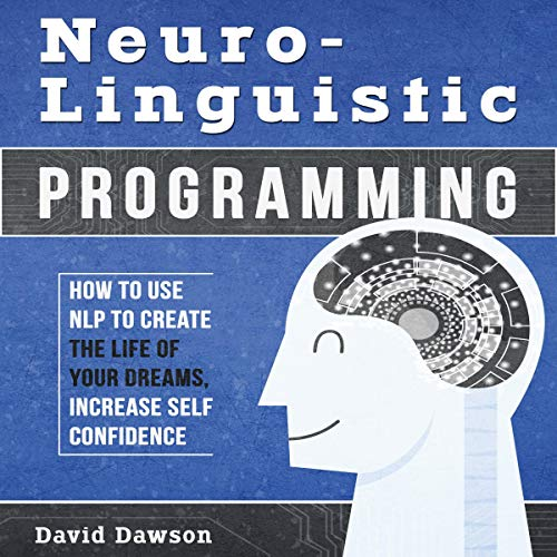 Neuro-Linguistic Programming     How to Use NLP to Create The Life of your Dreams, Increase Self Confidence              By:                                                                                                                                 David Dawson                               Narrated by:                                                                                                                                 Bode Brooks                      Length: 1 hr and 5 mins     2 ratings     Overall 2.5