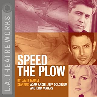 Speed the Plow                   By:                                                                                                                                 David Mamet                               Narrated by:                                                                                                                                 Adam Arkin,                                                                                        Jeff Goldblum,                                                                                        Dina Waters                      Length: 1 hr and 20 mins     115 ratings     Overall 4.4