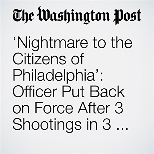 'Nightmare to the Citizens of Philadelphia': Officer Put Back on Force After 3 Shootings in 3 Years copertina