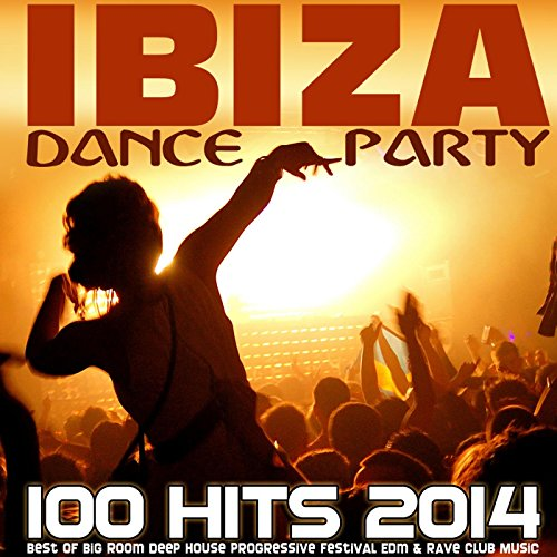 Ibiza Dance Party 100 Hits 2014 - Best of Big Room Deep House Progressive Festival Edm & Rave Club Music