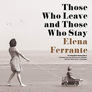 Those Who Leave and Those Who Stay     The Neapolitan Novels, Book 3              Written by:                                                                                                                                 Elena Ferrante                               Narrated by:                                                                                                                                 Hillary Huber                      Length: 16 hrs and 43 mins     30 ratings     Overall 4.5