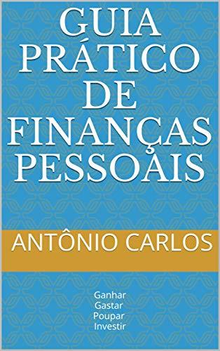 Guia Prático de Finanças Pessoais: Ganhar Gastar Poupar Investir
