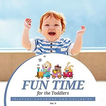 Fun Time For The Toddlers - Playful Cartoons And Lullabies, Vol. 11