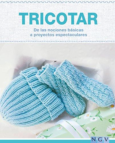 Tricotar - De las nociones básicas a proyectos espectaculares: Las técnicas más importantes y más de 25 proyectos para realizar (Hecho a mano)