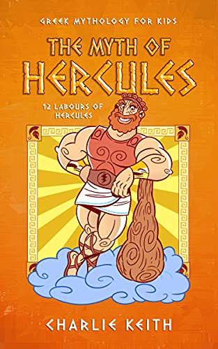 Greek Mythology for kids : The myth of Hercules: 12 labours of hercules (Fun, Easy reading, Humor)