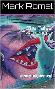 The False Awakeners: Illusory Enlightenment by [Mark Romel]