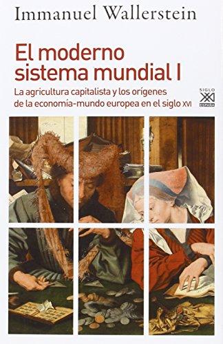 El moderno sistema mundial I: La agricultura capitalista y los orígenes de la economía-mundo europea en el siglo XVI: 1232 (Siglo XXI de España General)