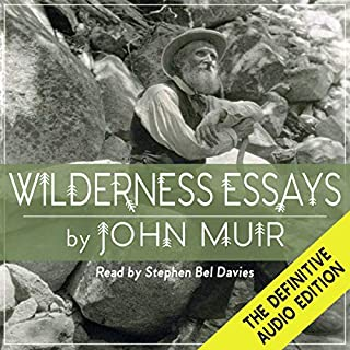 Wilderness Essays                   By:                                                                                                                                 John Muir                               Narrated by:                                                                                                                                 Stephen Bel Davies,                                                                                        Scott R. Pollak                      Length: 7 hrs and 23 mins     Not rated yet     Overall 0.0