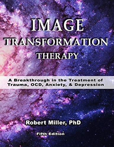 Image Transformation Therapy: A Breakthrough in the Treatment of Trauma, OCD, Anxiety, and Depression