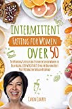 Intermittent Fasting for Women Over 50: The Winning Purification System for Senior Women to Delay Aging,Lose Weight Fast, Detox the Body and Reset Your Metabolism Through Autophagy