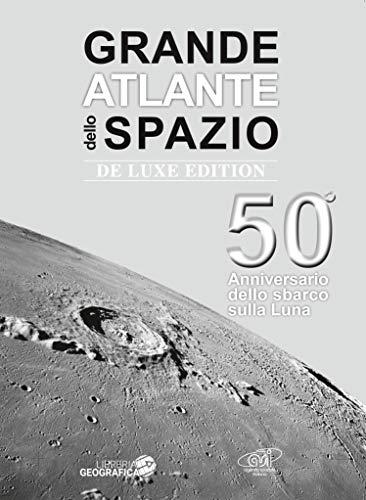 Grande atlante dello spazio. 50° anniversario dello sbarco sulla Luna. Ediz. deluxe