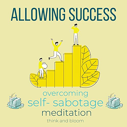 Listen Allowing Success Overcoming Self Sabotage Meditation: Unlock Your True Potentials, Get out Of Your H audio book