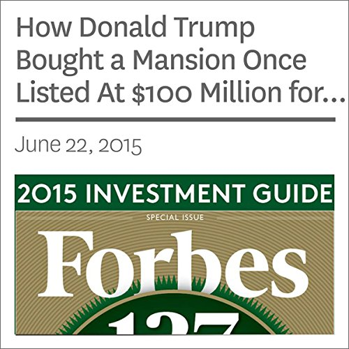 How Donald Trump Bought a Mansion Once Listed At $100 Million for Pennies on the Dollar                   By:                                                                                                                                 Erin Carlyle                               Narrated by:                                                                                                                                 Ken Borgers                      Length: 4 mins     Not rated yet     Overall 0.0