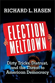 Election Meltdown: Dirty Tricks, Distrust, and the Threat to American Democracy by [Richard L. Hasen]