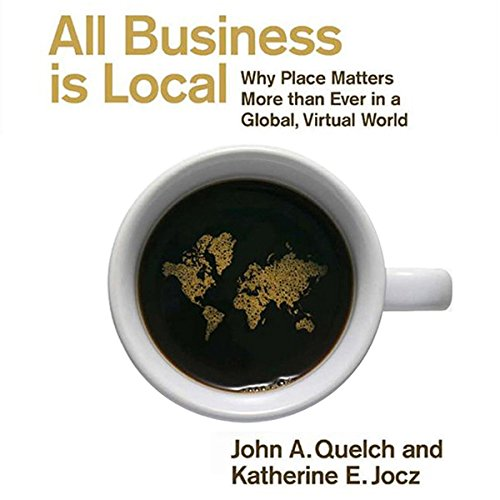 All Business Is Local     Why Place Matters More Than Ever in a Global, Virtual World              By:                                                                                                                                 John A. Quelch,                                                                                        Katherine E. Jocz                               Narrated by:                                                                                                                                 Walter Dixon                      Length: 5 hrs and 18 mins     5 ratings     Overall 3.4