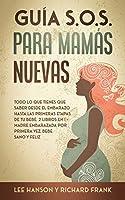 Guía S.O.S. para Mamás Nuevas: Todo lo que Tienes que Saber Desde el Embarazo Hasta las Primeras Etapas de tu Bebé. 2 Libros en 1 - Madre Embarazada por Primera Vez, Bebé Sano y Feliz