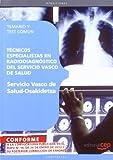 Técnicos Especialistas en Radiodiagnóstico del Servicio Vasco de Salud - Osakidetza. Temario y Test Común (Osakidetza 2011 (cep))