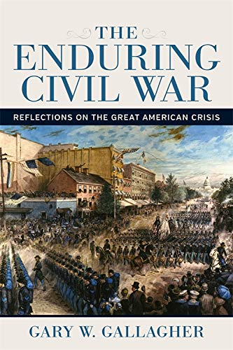 The Enduring Civil War: Reflections on the Great American Crisis (Conflicting Worlds: New Dimensions of the American Civil War)