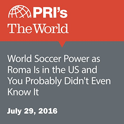 World Soccer Power as Roma Is in the US and You Probably Didn't Even Know It audiobook cover art
