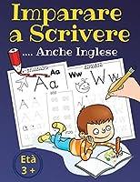 Imparare a scrivere .. anche inglese età 3+: Tutti pronti per la scuola primaria! Impara a tracciare lettere forme e numeri. Libro pregrafismo per ... anni che muovono primi passi in prescrittura