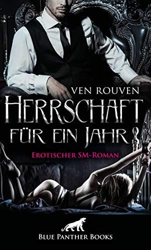 Herrschaft für ein Jahr | Erotischer SM-Roman Die wahre Geschichte eines BDSM-Paares in Romanform ...