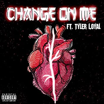 Change On Me (feat. Tyler Loyal)