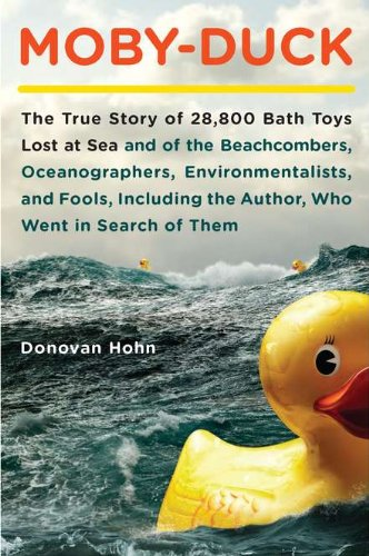 Image of Moby-Duck: The True Story of 28,800 Bath Toys Lost at Sea & of the Beachcombers, Oceanograp hers, Environmentalists & Fools Including the Author Who Went in Search of Them