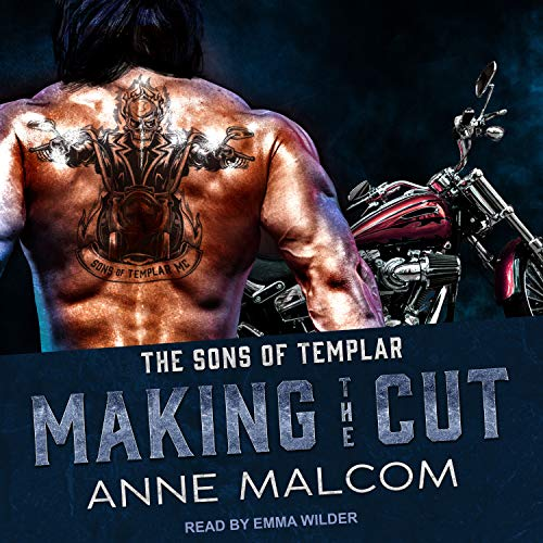 Making the Cut     Sons of Templar MC Series, Book 1              By:                                                                                                                                 Anne Malcom                               Narrated by:                                                                                                                                 Emma Wilder                      Length: 13 hrs and 51 mins     69 ratings     Overall 4.5
