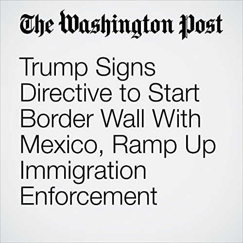 Trump Signs Directive to Start Border Wall With Mexico, Ramp Up Immigration Enforcement audiobook cover art