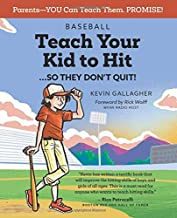 Baseball: Teach Your Kid to Hit...So They Don't Quit!: Parents-YOU Can Teach Them. Promise!