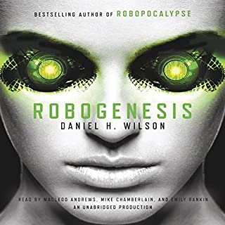 Robogenesis     A Novel              By:                                                                                                                                 Daniel H. Wilson                               Narrated by:                                                                                                                                 MacLeod Andrews,                                                                                        Emily Rankin,                                                                                        Mike Chamberlain                      Length: 15 hrs and 56 mins     584 ratings     Overall 4.0