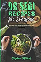 Dr. Sebi Recipes For Everyone: A Complete Guide With Dr. Sebi's Recipes That Will Boost your Immune System and Change your Life Forever