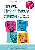 Einfach besser sprechen: So gelingt ein starker Auftritt. Ausgabe mit CD. - Elmar Bartel