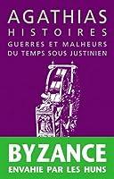 Agathias, Histoires: Guerres Et Malheurs Du Temps Sous Justinien (La roue a livres)
