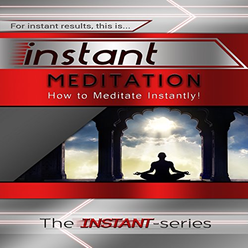 Instant Meditation: How to Meditate Instantly! (INSTANT Series) audiobook cover art