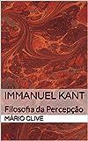 Immanuel Kant: Filosofia da Percepção (Portuguese Edition)