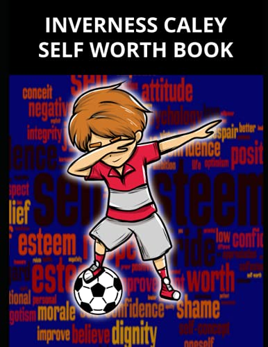 Inverness Caley Self Worth Book: Inverness Caledonian Thistle FC Personal Journal, Inverness Caledonian Thistle Football Club, Inverness Caledonian ... FC Planner, Inverness Caledonian Thistle FC