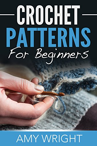 Crochet Patterns For Beginners by [Amy Wright]