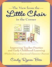 The View from the Little Chair in the Corner: Improving Teacher Practice and Early Childhood Learning (Wisdom from an Experienced Classroom Observer)